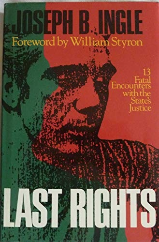 Last Rights 13 Fatal Encounters with the States Justice: Ingle, Joseph B. *Author SIGNED/INSCRIBED*