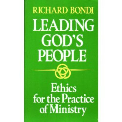Leading God's People: Ethics for the Practice of Ministry: Bondi, Richard