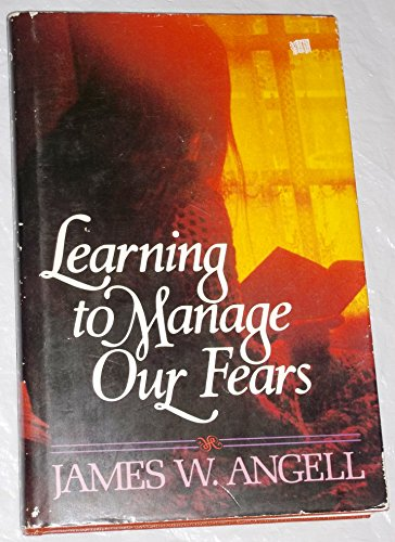 Learning to manage our fears: James W Angell
