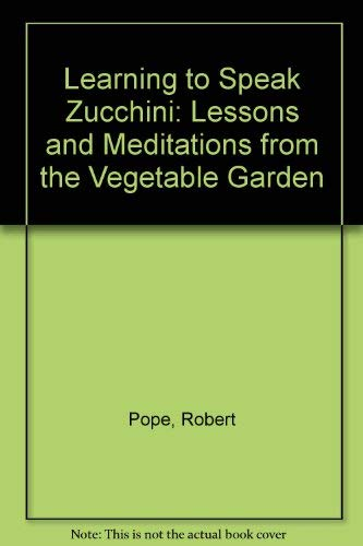 Learning to Speak Zucchini: Lessons and Meditations from the Vegetable Garden (0687213320) by Robert Pope