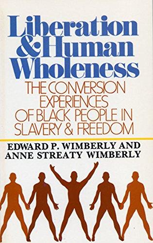 Liberation and Human Wholeness: The Conversion Experiences: Wimberly, Edward; Wimberly,