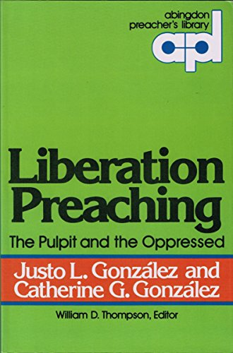 Liberation Preaching: The Pulpit and the Oppressed (Abingdon preacher's library): Gonzalez, ...