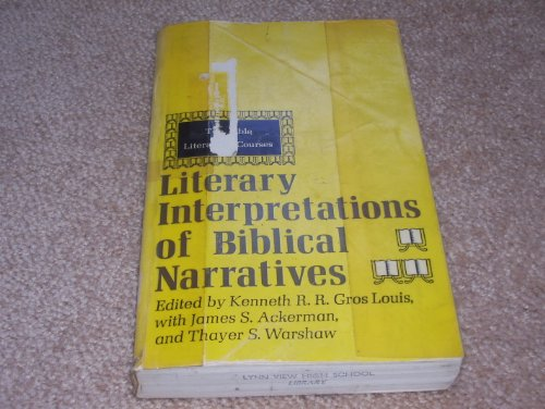 Literary Interpretations of Biblical Narratives: Gros Louis, Kenneth R.R.; James S. Ackerman, and ...