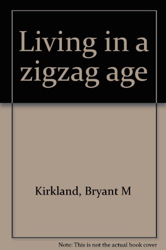 Living in a zigzag age: Bryant M Kirkland