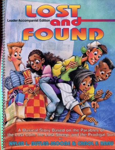 Lost and Found: A Musical Story Based on Luke 15/Leader/Accompanist Edition: Butler-Moore...