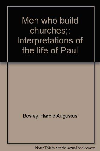 Men who build churches;: Interpretations of the life of Paul: Bosley, Harold Augustus