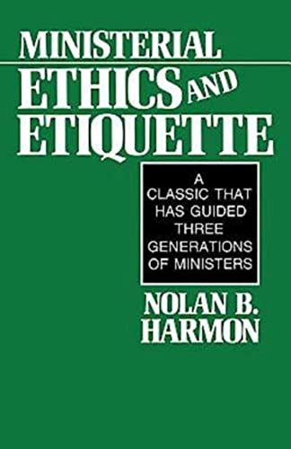 Ministerial Ethics and Etiquette : A Classic: Nolan B. Harmon