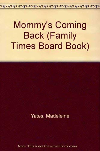 Mommy's Coming Back (Family Times Board Book): Yates, Madeleine