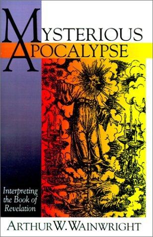 Mysterious Apocalypse: Interpreting the Book of Revelation: Wainwright, Arthur W.