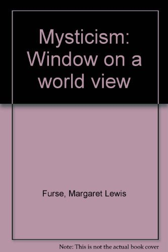 Mysticism: Window on a World View--Introduction to Mysticism as a Pattern and Practice Furse, ...