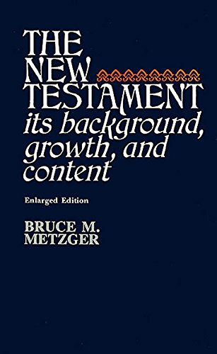 New Testament Its Background Growth & Co: Bruce Metzger