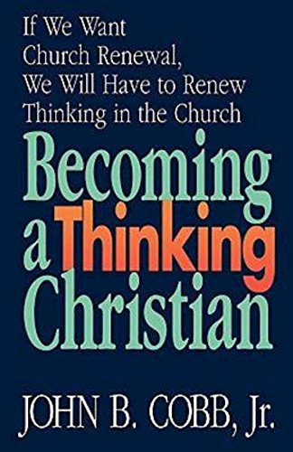 9780687287529: Becoming a Thinking Christian: If We Want Church Renewal, We Will Have to Renew Thinking in the Church