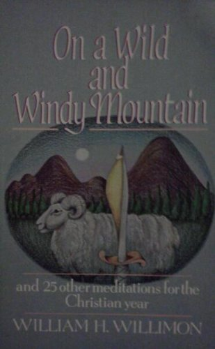 On a Wild and Windy Mountain: And 25 Other Meditations for the Christian Year: Willimon, William H.