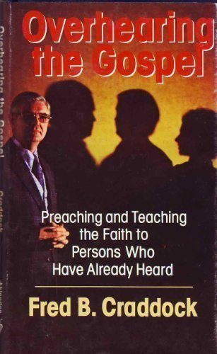 9780687299386: Overhearing the Gospel: Preaching and Teaching the Faith to Persons Who Have Already Heard ([Lyman Beecher lectures)