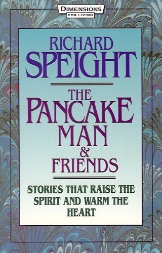 The Pancake Man & Friends: Stories That Raise the Spirit and Warm the Heart: Speight, Richard