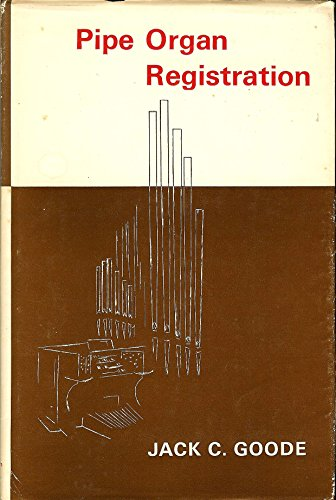 Pipe Organ Registration: Goode, Jack C.