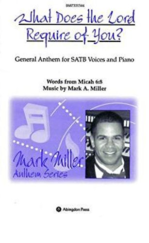 9780687331543: What Does the Lord Require of You SATB Anthem (Mark Miller)