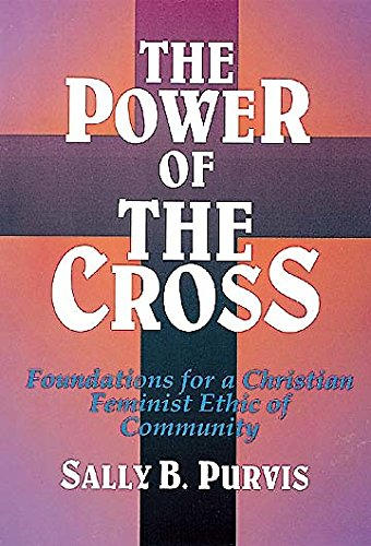 9780687332069: The Power of the Cross: Foundations for a Christian Feminist Ethic of Community