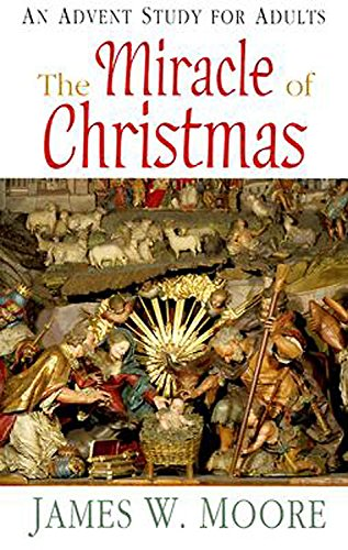 The Miracle of Christmas: An Advent Study: Moore, James W.
