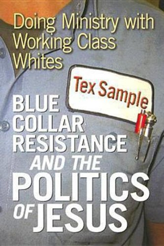 9780687335022: Blue Collar Resistance and the Politics of Jesus: Doing Ministry with Working Class Whites