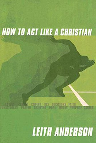 How to Act Like a Christian Participant's Guide (0687335558) by Leith Anderson; Rochelle Barsuhn