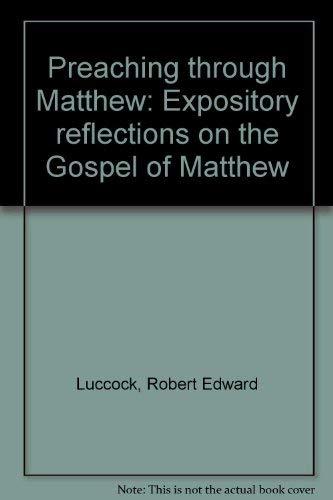 9780687339082: Preaching through Matthew: Expository reflections on the Gospel of Matthew