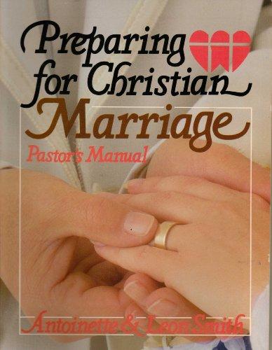 Preparing for Christian Marriage: Pastor's Manual: Smith, Antoinette