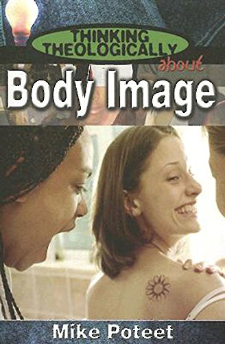 Thinking Theologically About Body Image Student: Poteet, Michael S