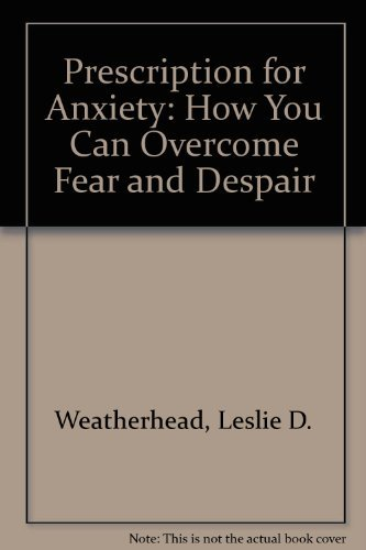 Prescription for Anxiety: How You Can Overcome: Leslie D. Weatherhead