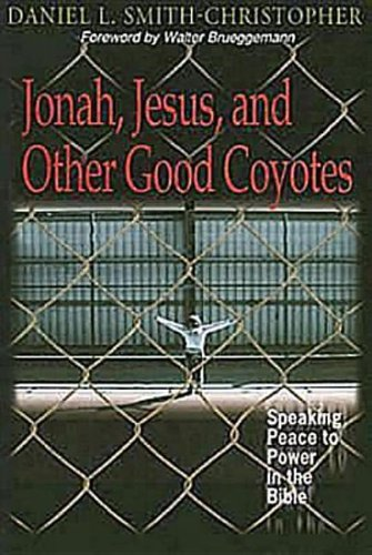 Jonah, Jesus, and Other Good Coyotes: Speaking Peace to Power in the Bible: Smith-Christopher, ...