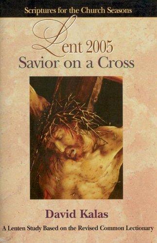 Savior on a Cross (Scriptures for the Church Seasons): Kalas, David