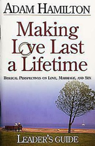 9780687345809: Making Love Last a Lifetime Small Group Leader's Guide: Biblical Perspectives on Love, Marriage, and Sex