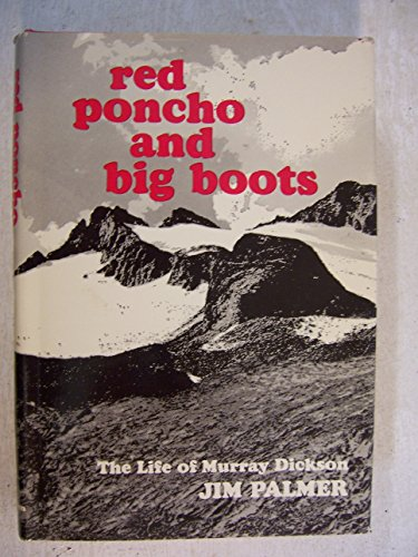 Red poncho and big boots;: The life of Murray Dickson: Jim Palmer