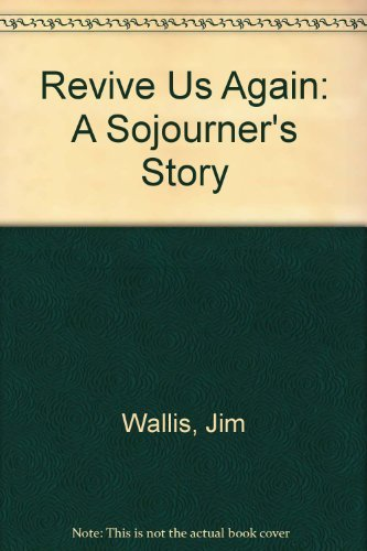 Revive Us Again: A Sojourner's Story (Journeys in faith) (0687361737) by Jim Wallis