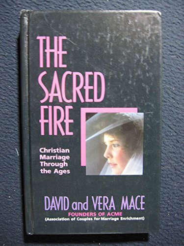 The Sacred Fire Christian Marriage Through the: David R. Mace;
