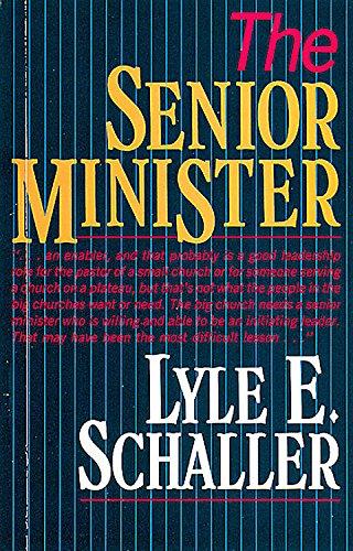 The Senior Minister: Schaller, Lyle E.