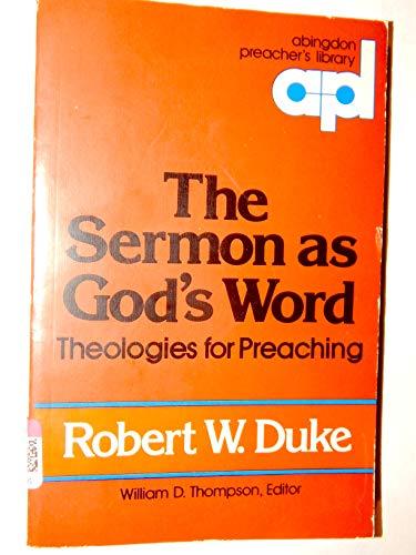 The Sermon as God's Word: Theologies for Preaching: Duke, Robert W.