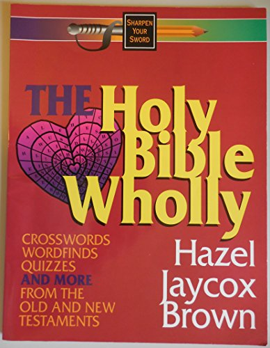 The Holy Bible Wholly: Crosswords , Wordfinds,: Brown, Hazel Jaycox
