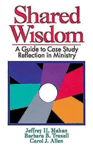 Shared Wisdom: A Guide to Case Study: Mahan,Jeffrey, Troxell,Barbara, Allen,