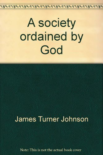 A society ordained by God;: Johnson, James Turner