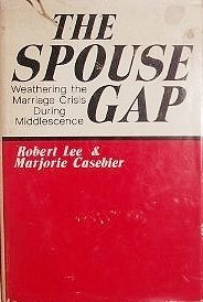 The Spouse Gap;: Weathering the Marriage Crisis During Middlescence: Lee, Robert; Casebier, ...
