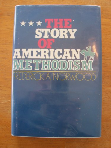 The story of American Methodism;: A history: Frederick Abbott Norwood