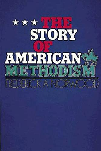 The Story of American Methodism: A History: Frederick Abbott Norwood