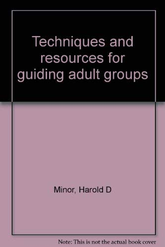 Techniques and resources for guiding adult groups: Minor, Harold D
