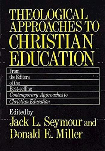 Theological Approaches to Christian Education (Paperback): Jack L. Seymour,