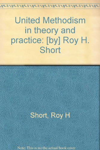 United Methodism in theory and practice: Short, Roy H