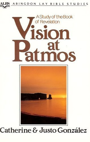 Vision at Patmos: A Study of the Book of Revelation (Abingdon Lay Bible Studies) (9780687437740) by Catherine Gonzalez; Justo Gonzalez