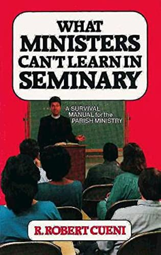 What Ministers Can't Learn in Seminary: A: R. Robert Cueni
