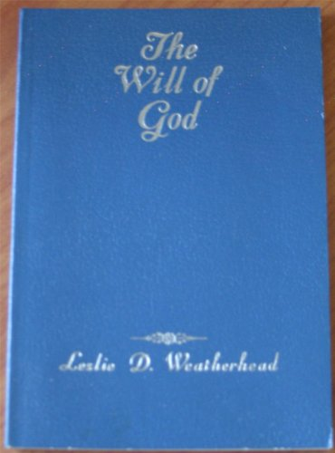 The Will of God: Weatherhead, Leslie D