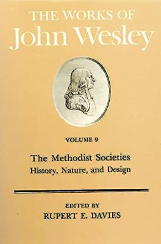 The Works of John Wesley Volume 9: The Methodist Societies - History, Nature, and Design: Davies, ...